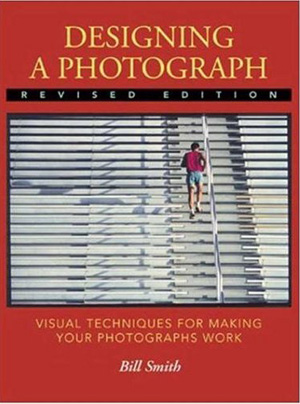 Designing a Photograph- Visual Techniques for Making Your Photographs Work