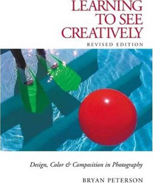 Learning to See Creatively- Design, Color & Composition in Photography